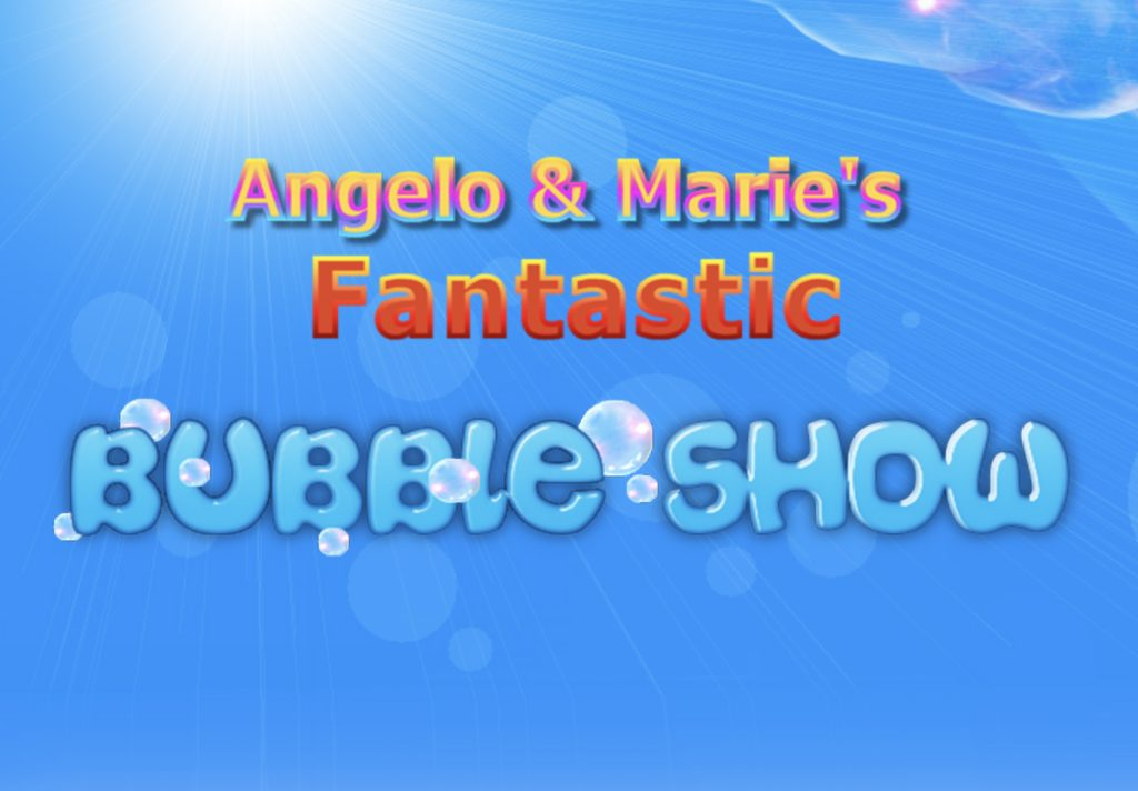 Angelo & Marie's Fantastic Bubble Show